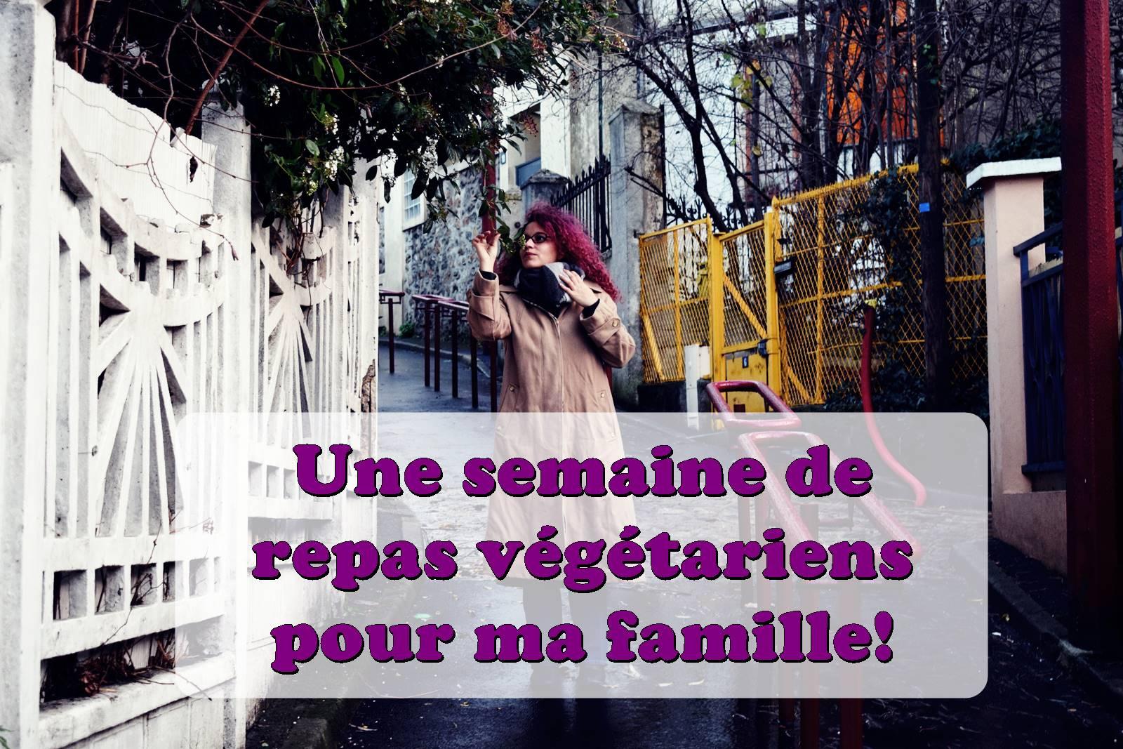 Une semaine de repas vegetariens pour ma famille