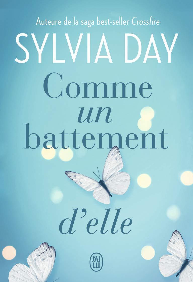 Dans cet article je reviens avec vous sur ma derniere lecture de l autrice de crossfire sylvia day et son livre comme un battement d elle